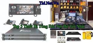 Top 5 Thiet Bi Tong Dai Noi Bo Tot Nhat